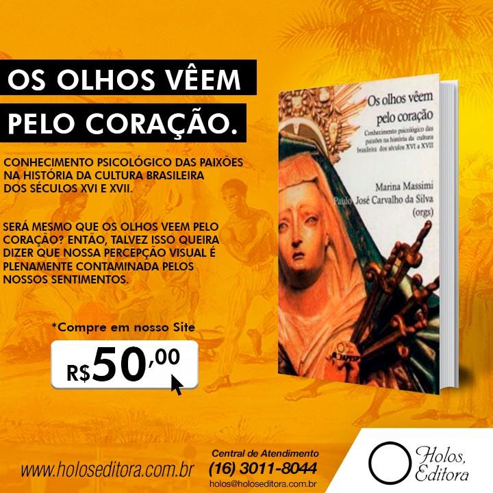 Os Olhos Veem Pelo CoraçÃo. Conhecimento psicológico das paixões na história da cultura brasileira dos séculos XVI e XVII